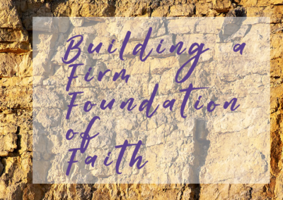 Building a Firm Foundation of Faith