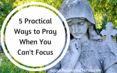 #WorthRevisit – 5 Practical Ways to Pray When You Just Cannot Focus