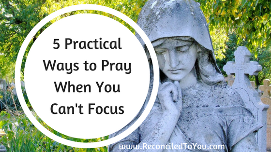 5 Practical Ways to Pray
