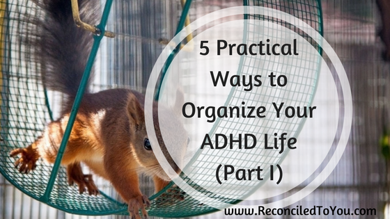 5 Practical Ways to Organize your ADHD Life