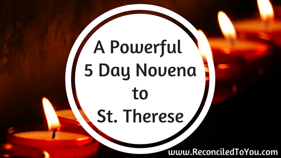 Powerful 5 Day Novena to St. Therese #WorthRevisit
