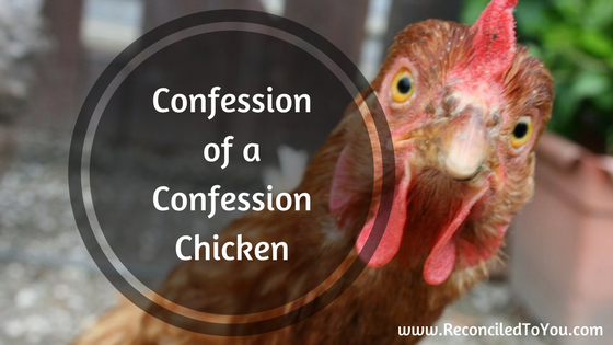 Confessions of a Confession Chicken