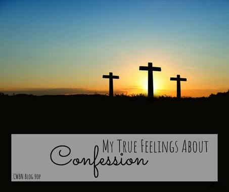 My true feelings about confession...