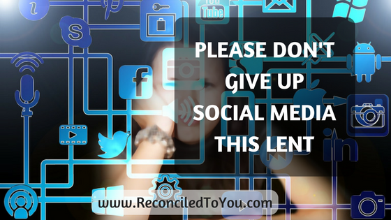 Please don't give up social media this Lent.