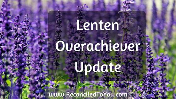 Lent Overachiever Update