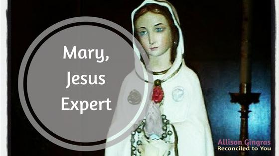 Mary, Jesus Expert