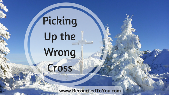 Picking Up the Wrong Cross