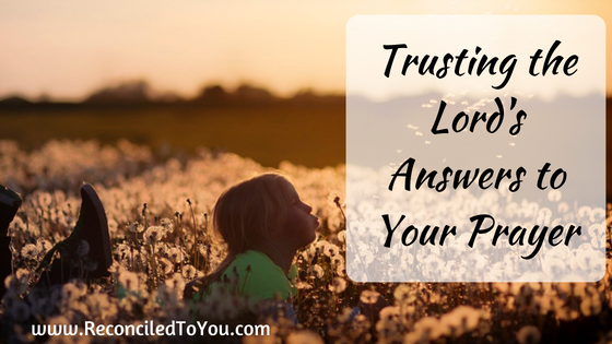 Trusting the Lord's Answers to Your Prayer #WorthRevisit