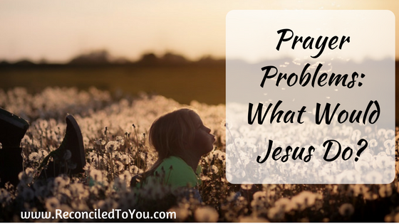 Prayer Problems: WWJD