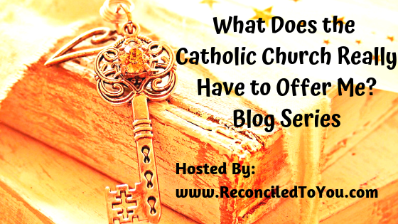 What Does the Catholic Church Really Have to Offer Me? Blog Series