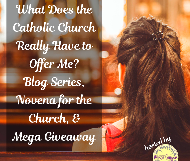 Novena for the Church #WhatTheChurchOffers Blog Series Revisit, Prayer & Giveaway (Day Five)